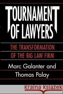 Tournament of Lawyers: The Transformation of the Big Law Firm Marc Galanter Thomas Palay 9780226278780