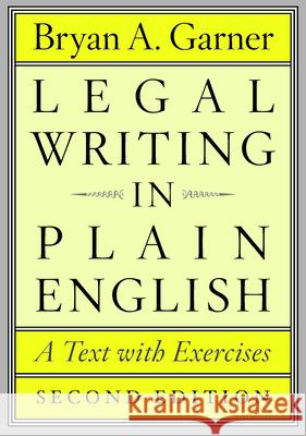 Legal Writing in Plain English: A Text with Exercises Bryan A. Garner 9780226283937 University of Chicago Press