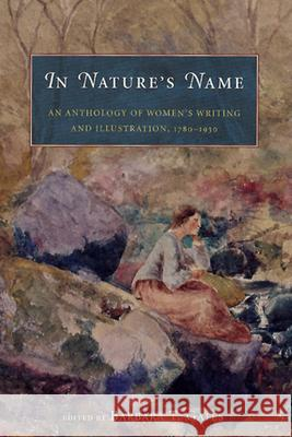 In Nature's Name: An Anthology of Women's Writing and Illustration, 1780-1930 Barbara T. Gates Barbara T. Gates 9780226284460