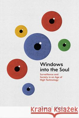 Windows Into the Soul: Surveillance and Society in an Age of High Technology Gary T. Marx 9780226285917