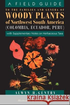 A Field Guide to the Families and Genera of Woody Plants of Northwest South America: With Supplementary Notes on Herbaceous Taxa Alwyn H. Gentry Rodolfo Vasquez Adrian G. Foryth 9780226289441