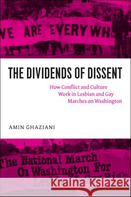 The Dividends of Dissent: How Conflict and Culture Work in Lesbian and Gay Marches on Washington Amin Ghaziani 9780226289960
