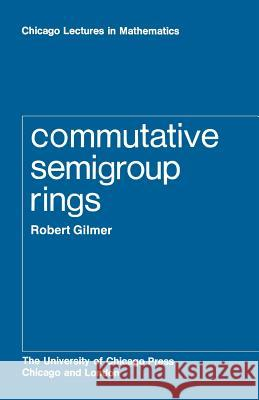 Commutative Semigroup Rings Robert Gilmer 9780226293929