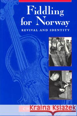 Fiddling for Norway: Revival and Identity Chris Goertzen 9780226300504