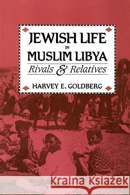 Jewish Life in Muslim Libya: Rivals and Relatives Harvey E. Goldberg 9780226300924 University of Chicago Press