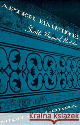 After Empire : Scott, Naipaul, Rushdie Michael Gorra 9780226304755