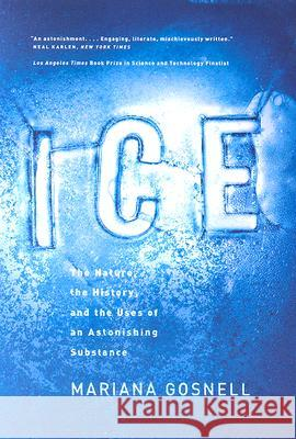 Ice : The Nature, the History and the Uses of an Astonishing Substance Mariana Gosnell 9780226304960