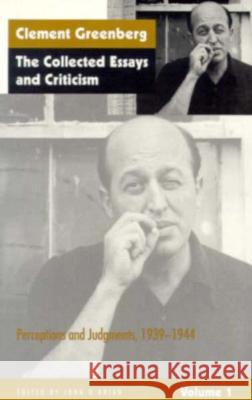 The Collected Essays and Criticism, Volume 1: Perceptions and Judgments, 1939-1944 Clement Greenberg John O'Brian 9780226306216