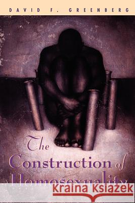 The Construction of Homosexuality David F. Greenberg 9780226306285