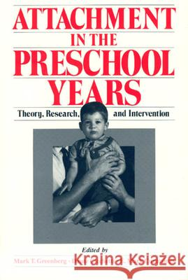 Attachment in the Preschool Years : Theory, Research, and Intervention Mark T. Greenberg E. Mark Cummings Dante Cicchetti 9780226306308