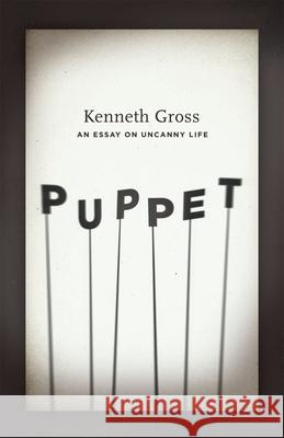 Puppet : An Essay on Uncanny Life Kenneth Gross 9780226309583