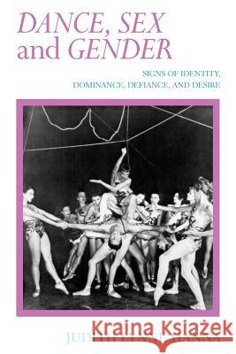 Dance, Sex, and Gender : Signs of Identity, Dominance, Defiance, and Desire Judith Lynne Hanna 9780226315515