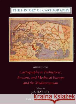The History of Cartography, Volume 1 : Cartography in Prehistoric, Ancient, and Medieval Europe and the Mediterranean J. B. Harley David Woodward 9780226316338