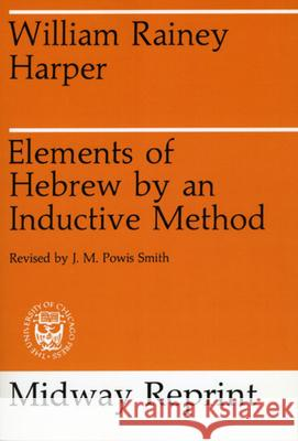 Elements of Hebrew by an Inductive Method William Harper J. M. Powis Smith 9780226316819