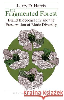The Fragmented Forest: Island Biogeography Theory and the Preservation of Biotic Diversity Larry D. Harris Kenton R. Miller 9780226317649