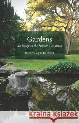 Gardens: An Essay on the Human Condition Robert Pogue Harrison 9780226317908 University of Chicago Press