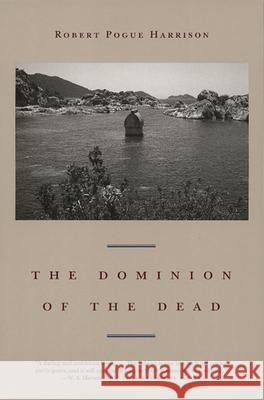 The Dominion of the Dead Robert Pogue Harrison 9780226317939 University of Chicago Press
