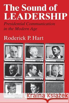 The Sound of Leadership: Presidential Communication in the Modern Age Roderick P. Hart 9780226318134