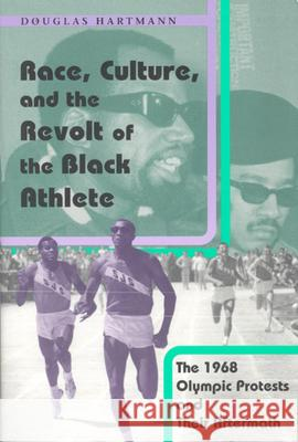 Race, Culture, and the Revolt of the Black Athlete: The 1968 Olympic Protests and Their Aftermath Douglas Hartmann 9780226318561