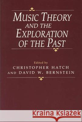 Music Theory and the Exploration of the Past Christopher Hatch David W. Bernstein 9780226319025