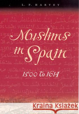 Muslims in Spain, 1500 to 1614 L. P. Harvey 9780226319643