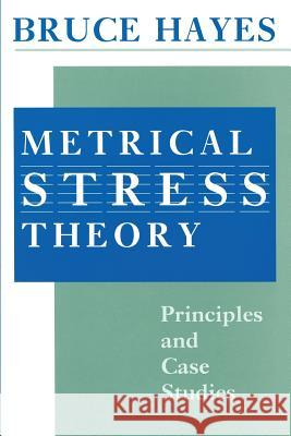 Metrical Stress Theory : Principles and Case Studies Bruce Hayes 9780226321042
