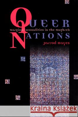 Queer Nations: Marginal Sexualities in the Maghreb Jarrod Hayes 9780226321066