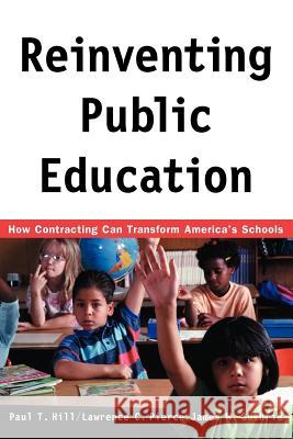Reinventing Public Education : How Contracting Can Transform America's Schools Paul T. Hill Lawrence C. Pierce James W. Guthrie 9780226336527