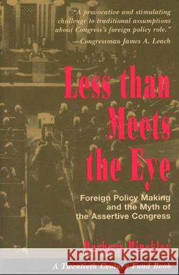 Less Than Meets the Eye: Foreign Policy Making and the Myth of the Assertive Congress Barbara Hinckley 9780226341446
