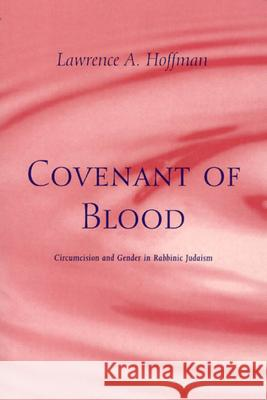 Covenant of Blood: Circumcision and Gender in Rabbinic Judaism Lawrence A. Hoffman 9780226347844