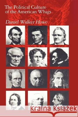 The Political Culture of the American Whigs Daniel Walker Howe 9780226354798