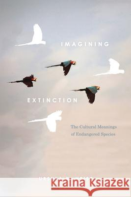 Imagining Extinction: The Cultural Meanings of Endangered Species Ursula K. Heise 9780226358161
