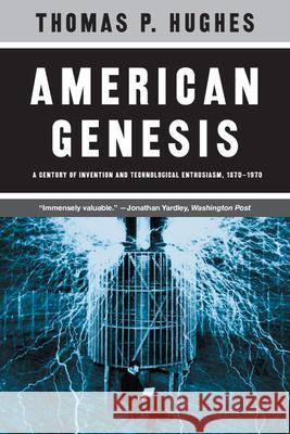 American Genesis: A Century of Invention and Technological Enthusiasm, 1870-1970 Thomas Parke Hughes 9780226359274