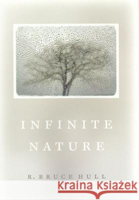 Infinite Nature Robert Bruce Hull R. Bruce Hull 9780226359441