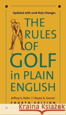 The Rules of Golf in Plain English, Fourth Edition Jeffrey S. Kuhn Bryan A., Ed. Garner 9780226371450 University of Chicago Press
