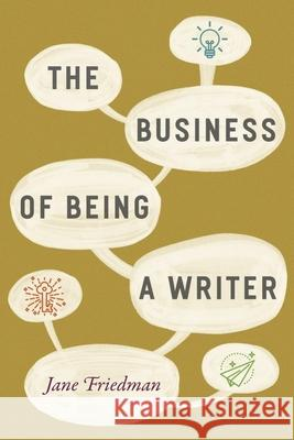The Business of Being a Writer Jane Friedman 9780226393162