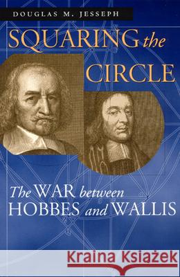 Squaring the Circle: The War Between Hobbes and Wallis Douglas M. Jesseph 9780226399003