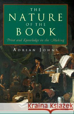 The Nature of the Book: Print and Knowledge in the Making Adrian Johns 9780226401218