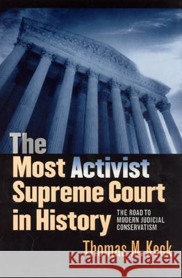 The Most Activist Supreme Court in History: The Road to Modern Judicial Conservatism Thomas Moylan Keck 9780226428857