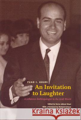 An Invitation to Laughter: A Lebanese Anthropologist in the Arab World Fuad I. Khuri Sonia Khuri Richard Antoun 9780226434766