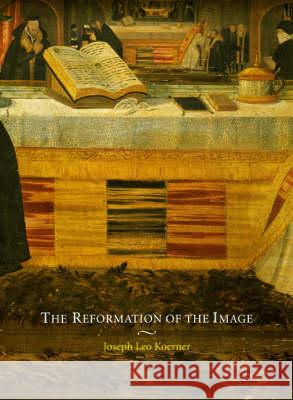 The Reformation of the Image Joseph Leo Koerner 9780226448374
