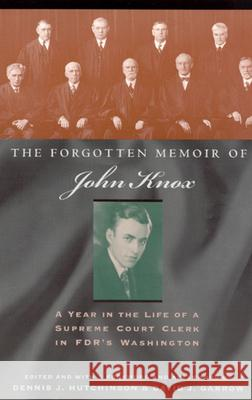 The Forgotten Memoir of John Knox : A Year in the Life of a Supreme Court Clerk in FDR's Washington John Knox Dennis J. Hutchinson David J. Garrow 9780226448633