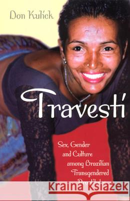 Travesti : Sex, Gender, and Culture among Brazilian Transgendered Prostitutes Don Kulick 9780226461007