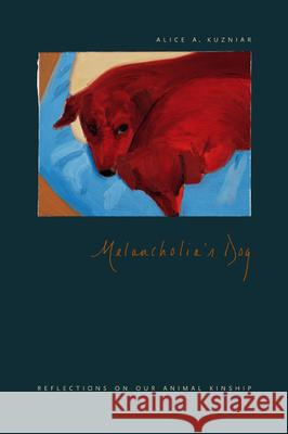 Melancholia's Dog : Reflections on Our Animal Kinship Alice A. Kuzniar 9780226465784