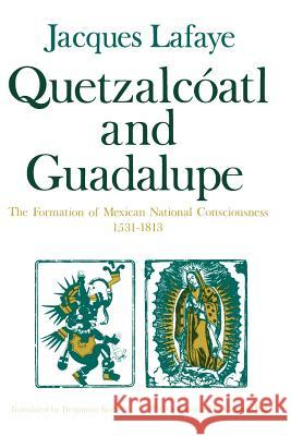 Quetzalcoatl and Guadalupe: The Formation of Mexican National Consciousness, 1531-1813 Jacques Lafaye Benjamin Keen Octavio Paz 9780226467887