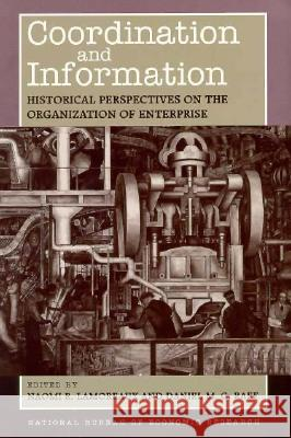 Coordination and Information: Historical Perspectives on the Organization of Enterprise Naomi R. Lamoreaux Daniel M. Raff 9780226468211