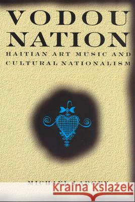 Vodou Nation: Haitian Art Music and Cultural Nationalism Michael Largey 9780226468655