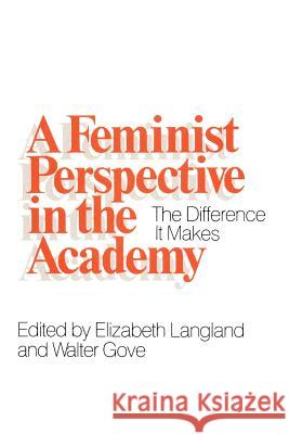 A Feminist Perspective in the Academy: The Difference It Makes Elizabeth Langland Walter Gove 9780226468754