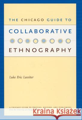 The Chicago Guide to Collaborative Ethnography Luke Eric Lassiter 9780226468907