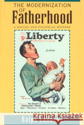 The Modernization of Fatherhood: A Social and Political History Ralph LaRossa 9780226469041